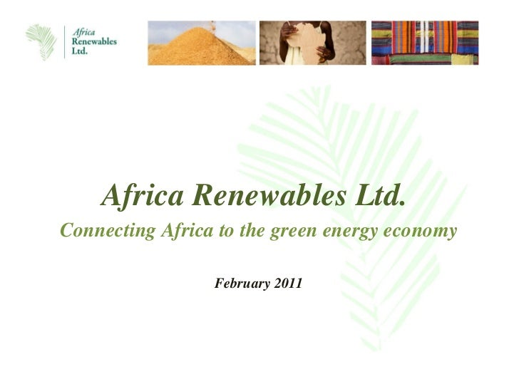 Africa Renewables Ltd.  Connecting Africa to the green energy economy February 2011