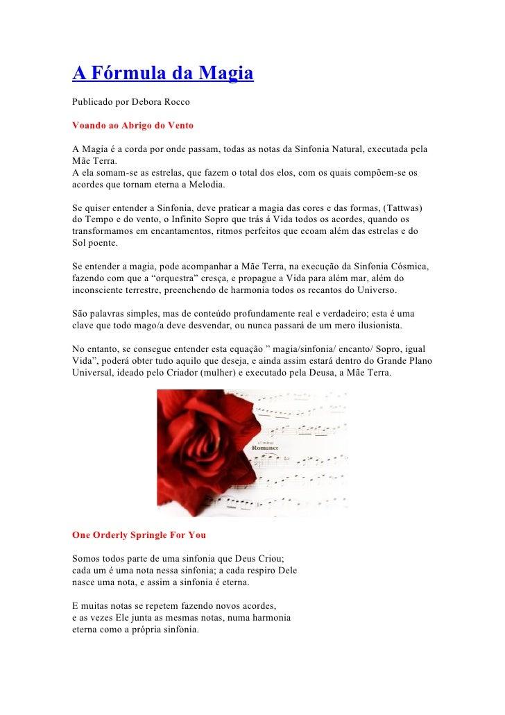 A Fórmula da MagiaPublicado por Debora RoccoVoando ao Abrigo do VentoA Magia é a corda por onde passam, todas as notas da ...