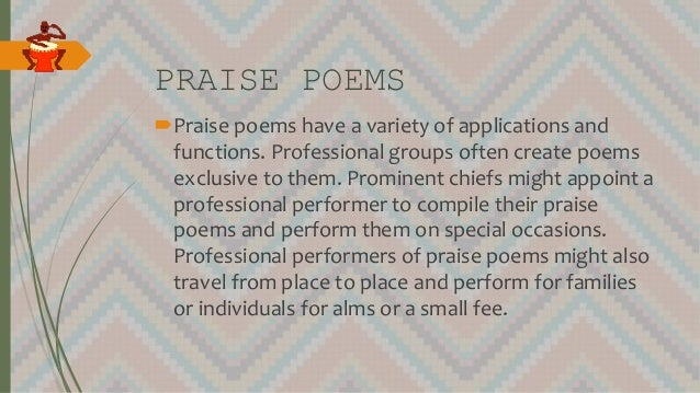 PRAISE POEMS Praise poems have a variety of applications and functions. Professional groups often create poems exclusive ...
