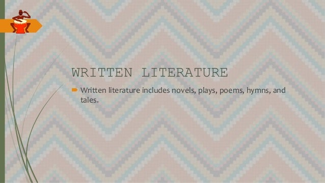 WRITTEN LITERATURE  Written literature includes novels, plays, poems, hymns, and tales.
