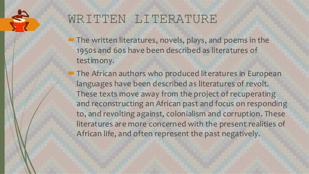 WRITTEN LITERATURE The written literatures, novels, plays, and poems in the 1950s and 60s have been described as literatu...