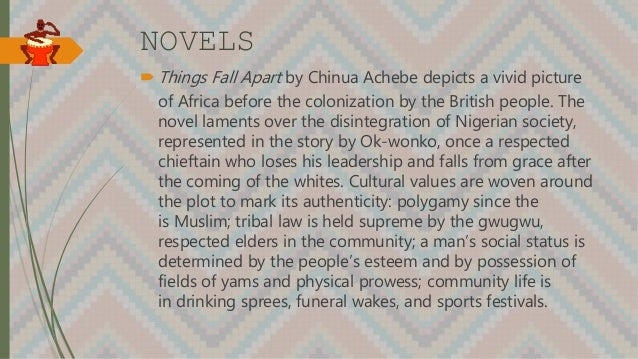 NOVELS  Things Fall Apart by Chinua Achebe depicts a vivid picture of Africa before the colonization by the British peopl...