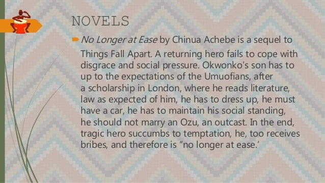 NOVELS No Longer at Ease by Chinua Achebe is a sequel to Things Fall Apart. A returning hero fails to cope with disgrace ...
