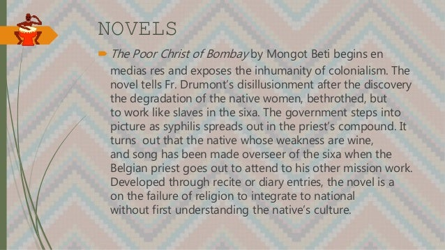 NOVELS  The Poor Christ of Bombay by Mongot Beti begins en medias res and exposes the inhumanity of colonialism. The nove...