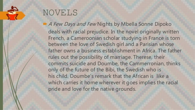 NOVELS A Few Days and Few Nights by Mbella Sonne Dipoko deals with racial prejudice. In the novel originally written Fren...
