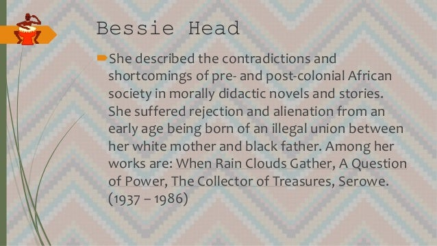 Bessie Head She described the contradictions and shortcomings of pre- and post-colonial African society in morally didact...