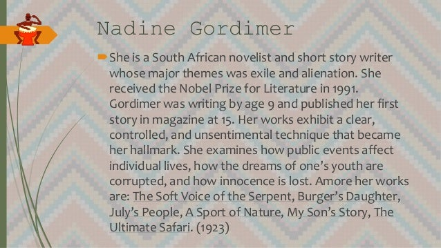 Nadine Gordimer She is a South African novelist and short story writer whose major themes was exile and alienation. She r...