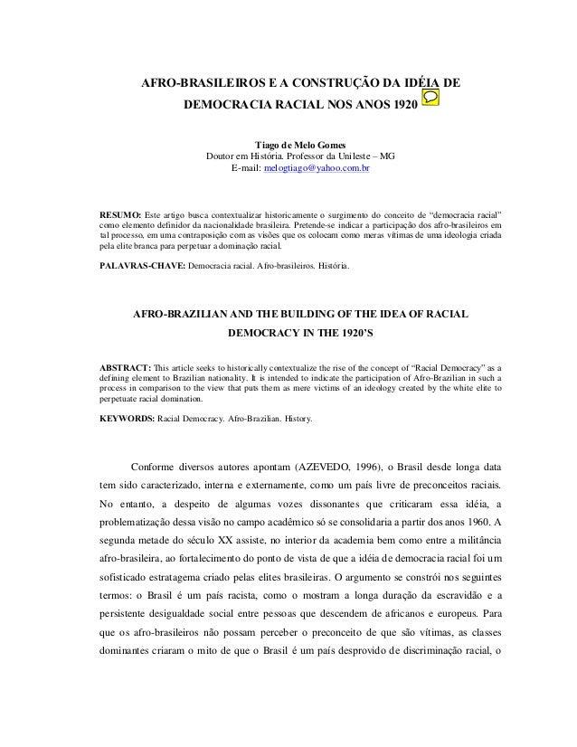 AFRO-BRASILEIROS E A CONSTRUÇÃO DA IDÉIA DE DEMOCRACIA RACIAL NOS ANOS 1920 Tiago de Melo Gomes Doutor em História. Profes...