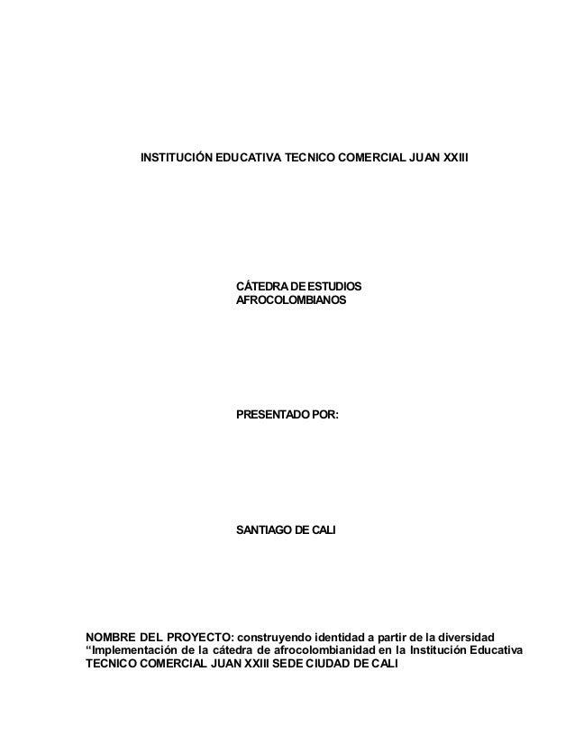 INSTITUCIÓN EDUCATIVA TECNICO COMERCIAL JUAN XXIII CÁTEDRA DE ESTUDIOS AFROCOLOMBIANOS PRESENTADO POR: SANTIAGO DE CALI NO...