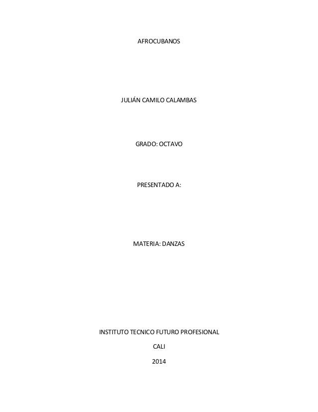 AFROCUBANOS JULIÁN CAMILO CALAMBAS GRADO: OCTAVO PRESENTADO A: MATERIA: DANZAS INSTITUTO TECNICO FUTURO PROFESIONAL CALI 2...