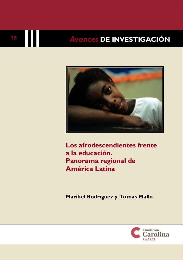75  Avances DE INVESTIGACIÓN  Los afrodescendientes frente a la educación. Panorama regional de América Latina  Maribel Ro...