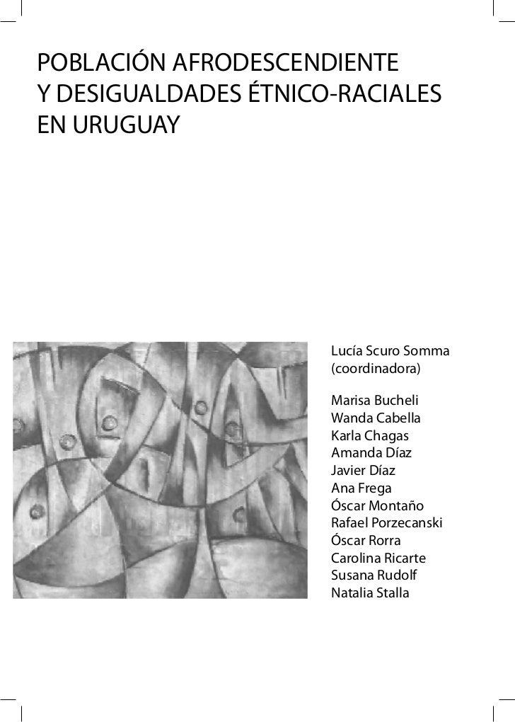 POBLACIÓN AFRODESCENDIENTEY DESIGUALDADES ÉTNICO-RACIALESEN URUGUAY                      Lucía Scuro Somma                ...