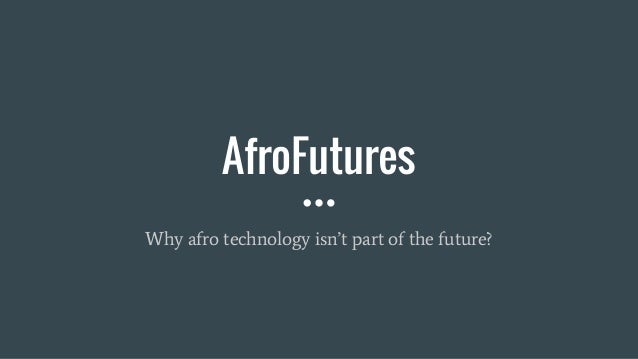 AfroFutures Why afro technology isn't part of the future?