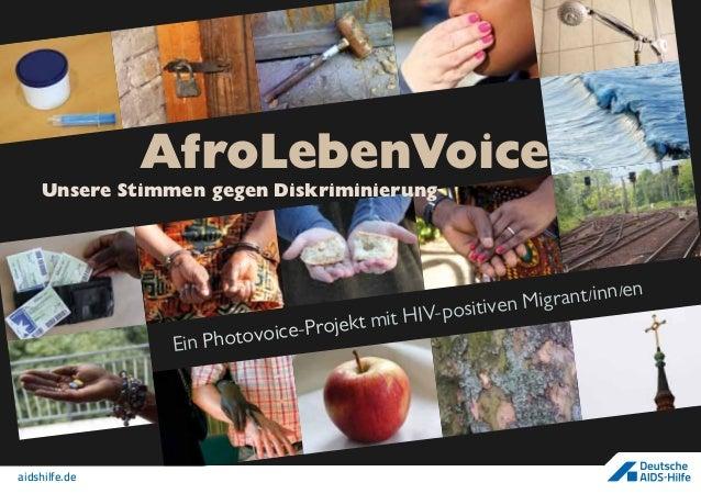 aidshilfe.de Ein Photovoice-Projekt mit HIV-positiven Migrant/inn/en AfroLebenVoice Unsere Stimmen gegen Diskriminierung