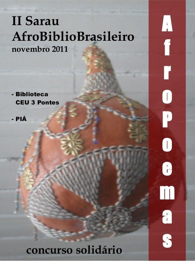 II Sarau AfroBiblioBrasileiro novembro 2011  - Biblioteca CEU 3 Pontes - PIÁ  concurso solidário  A f r o P o e m a s