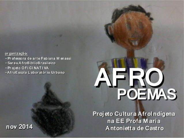 AFROAFRO POEMASPOEMAS nov 2014nov 2014 organização:organização: -Professora de arte Fabiana M enassi-Professora de arte Fa...