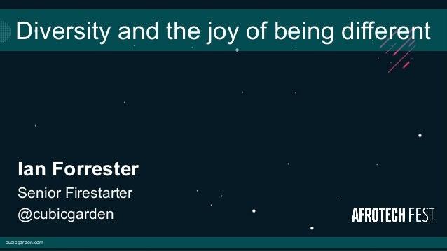 cubicgarden.com Ian Forrester Senior Firestarter @cubicgarden Diversity and the joy of being different