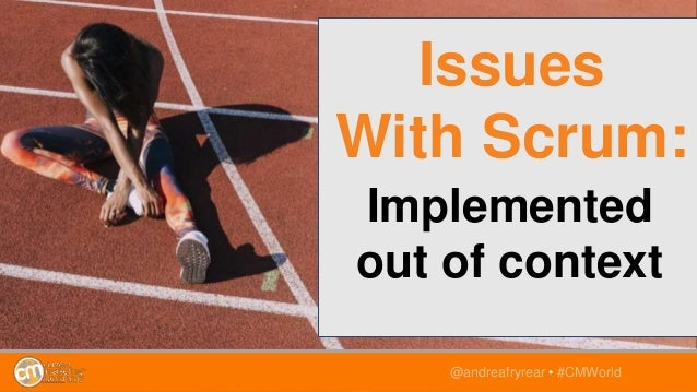 Implemented out of context @andreafryrear • #CMWorld Issues With Scrum: