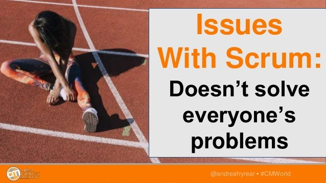 Doesn't solve everyone's problems @andreafryrear • #CMWorld Issues With Scrum:
