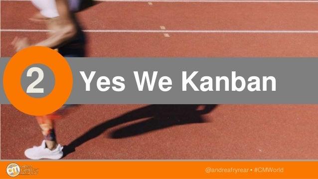 2 Yes We Kanban @andreafryrear • #CMWorld