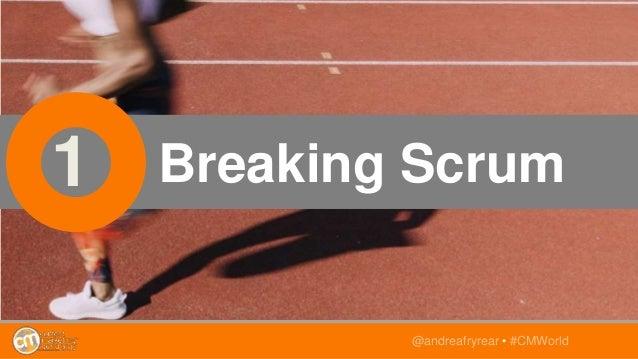 1 Breaking Scrum @andreafryrear • #CMWorld