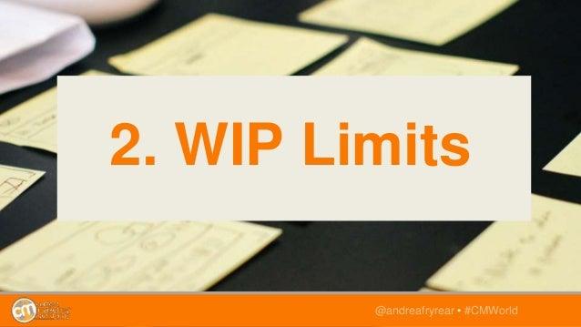 @andreafryrear • #CMWorld 2. WIP Limits
