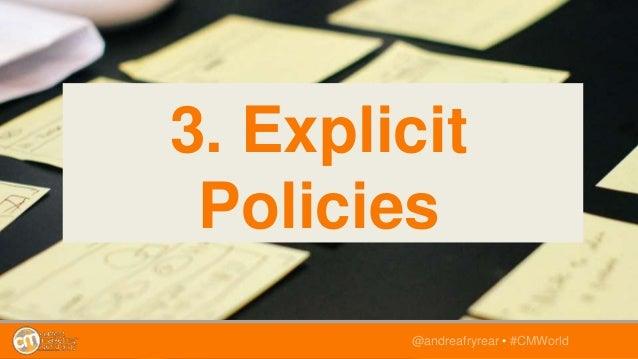 @andreafryrear • #CMWorld 3. Explicit Policies