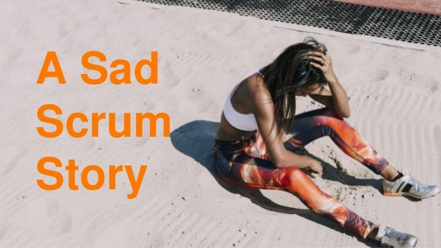 Story here?A Sad Scrum Story