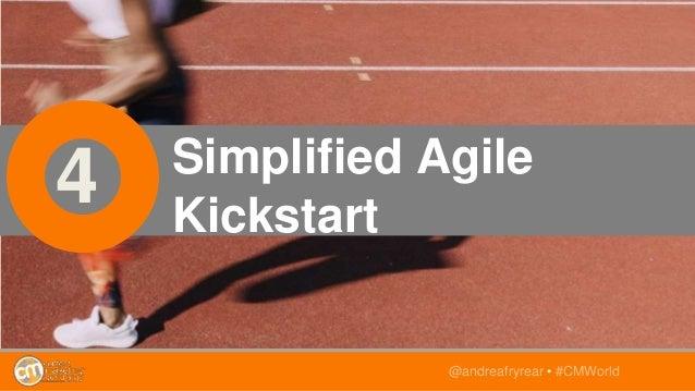 4 Simplified Agile Kickstart @andreafryrear • #CMWorld