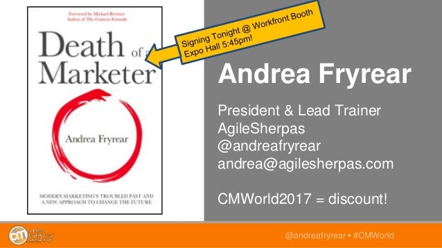 Andrea Fryrear President & Lead Trainer AgileSherpas @andreafryrear andrea@agilesherpas.com CMWorld2017 = discount! @andre...