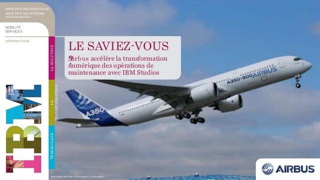 LE SAVIEZ-VOUS ?Airbus accélère la transformation numérique des opérations de maintenance avec IBM Studios TÉMOIGNAGELA TR...