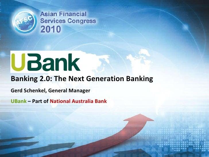 Banking 2.0: The Next Generation Banking Gerd Schenkel, General Manager UBank  – Part of  National Australia Bank