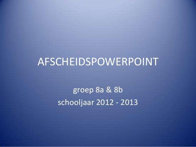 AFSCHEIDSPOWERPOINT groep 8a & 8b schooljaar 2012 - 2013