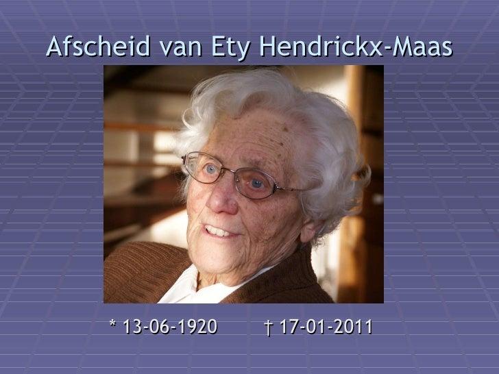 Afscheid van Ety Hendrickx-Maas <ul><li>* 13-06-1920  † 17-01-2011 </li></ul>