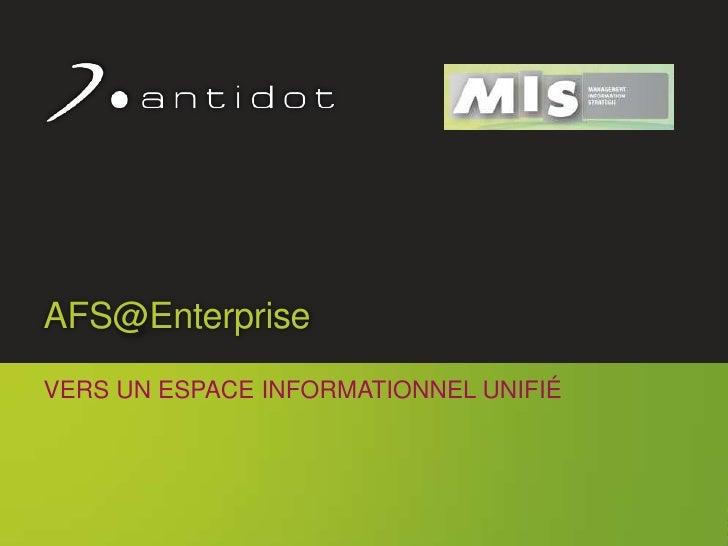 AFS@Enterprise     VERS UN ESPACE INFORMATIONNEL UNIFIÉ                                            1© Antidot™