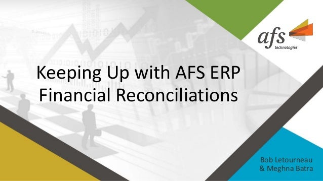 Keeping Up with AFS ERP Financial Reconciliations Bob Letourneau & Meghna Batra