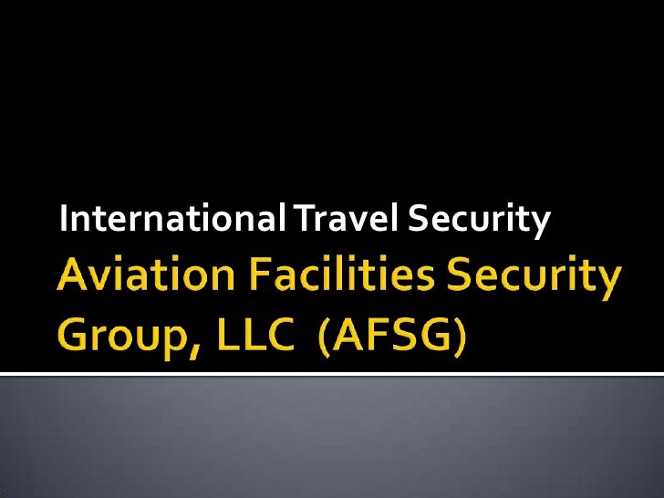 Aviation Facilities Security Group, LLC  (AFSG)<br />International Travel Security<br />