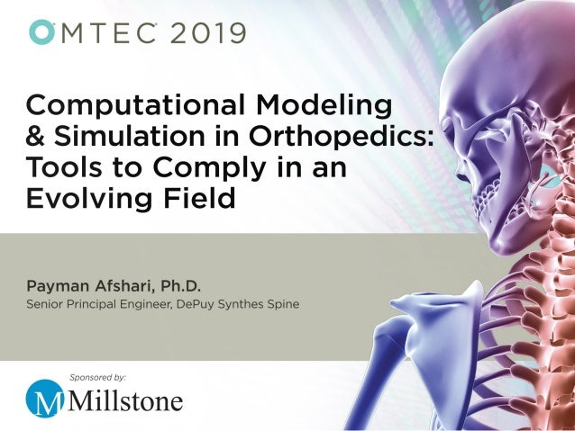 OMTEC 2019 Chicago, Illinois June 11-13, 2019 Payman Afshari, PhD Sr. Principal Engineer DePuy Synthes Spine Johnson and J...