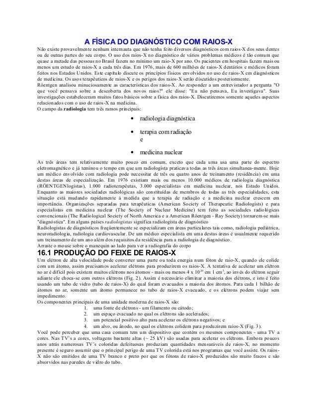 A FÍSICA DO DIAGNÓSTICO COM RAIOS-XNão existe provavelmente nenhum internauta que não tenha feito diversos diagnósticos co...