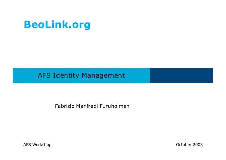 BeoLink.org      AFS Identity Management               Fabrizio Manfredi FuruholmenAFS Workshop                           ...