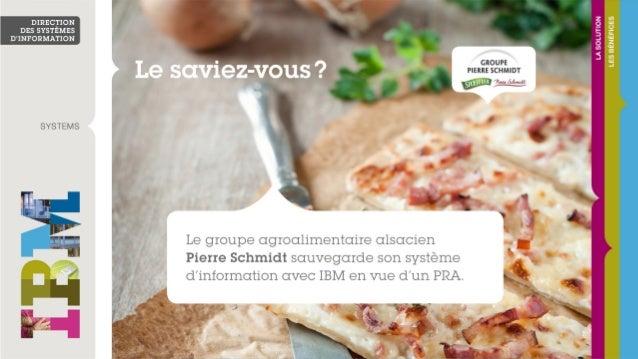Le groupe agroalimentaire alsacien Pierre Schmidt organise la continuité de son activité avec IBM Tivoli Storage Manager