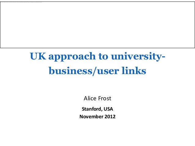 UK approach to university-   business/user links          Alice Frost          Stanford, USA         November 2012