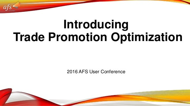 Introducing Trade Promotion Optimization 2016 AFS User Conference