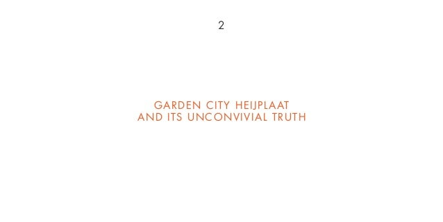 GARDEN CITY HEIJPLAAT AND ITS UNCONVIVIAL TRUTH 2