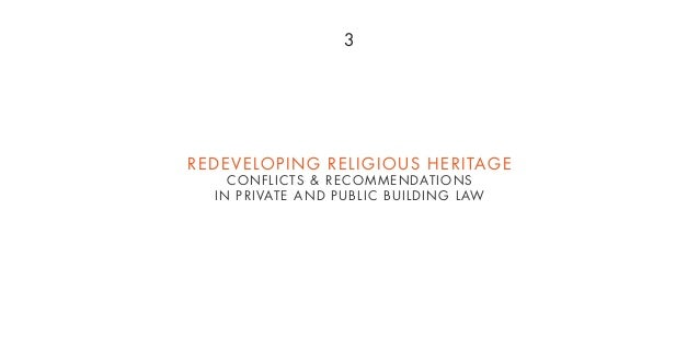 3 REDEVELOPING RELIGIOUS HERITAGE CONFLICTS & RECOMMENDATIONS IN PRIVATE AND PUBLIC BUILDING LAW