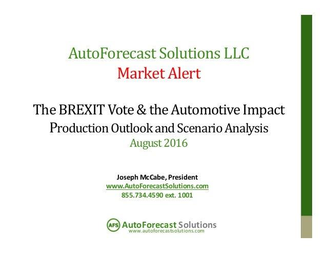 www.autoforecastsolutions.com AutoForecast Solutions AutoForecast Solutions LLC Market Alert The BREXIT Vote& theAutomotiv...