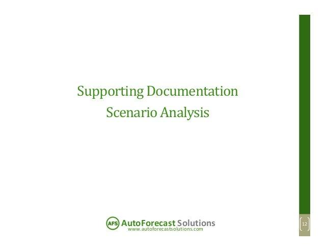www.autoforecastsolutions.com AutoForecast Solutions Supporting Documentation Scenario Analysis 12