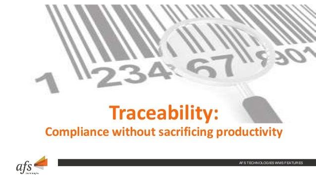 AFS TECHNOLOGIES WMS FEATURES Traceability: Compliance without sacrificing productivity