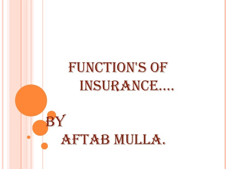 Functions oF   insurance….By  aFtaB Mulla.
