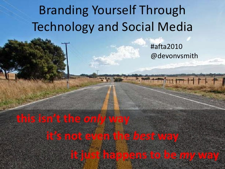 Branding Yourself Through Technology and Social Media<br />#afta2010<br />@devonvsmith<br />this isn't the only way<br />i...